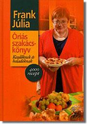 A 2010-ben Aranykönyv-díjas lett Óriás szakácsköny - Frank Júlia enciklopedikus remeke
