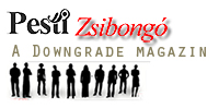 Pesti Zsibongó - A Downgrade Magazin